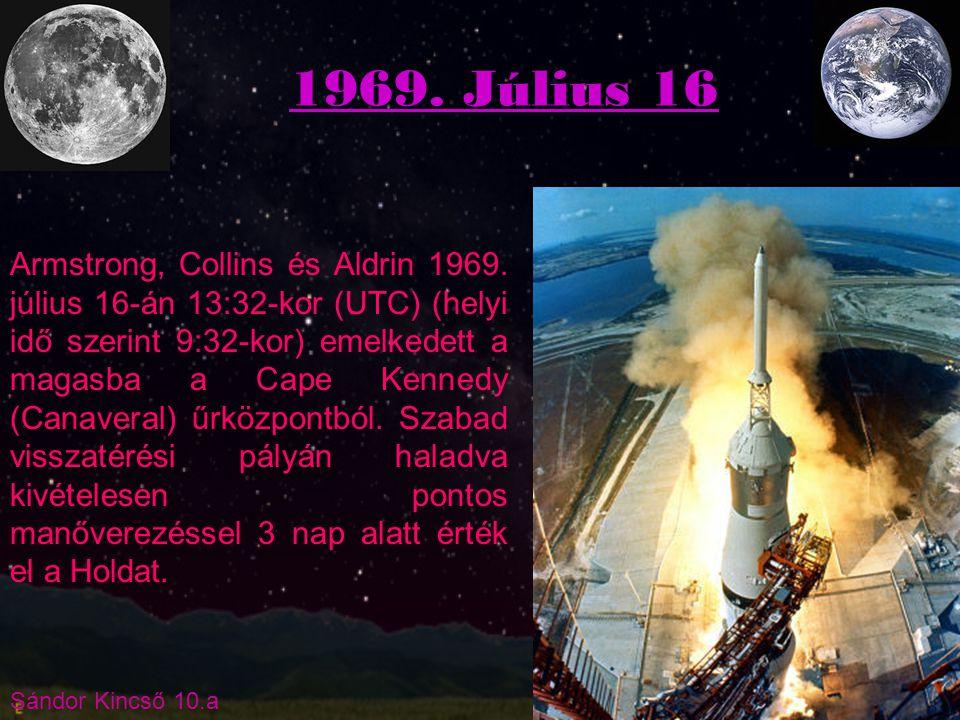 Sándor Kincső 10.a 1969. Július 16 Armstrong, Collins és Aldrin 1969. július 16-án 13:32-kor (UTC) (helyi idő szerint 9:32-kor) emelkedett a magasba a