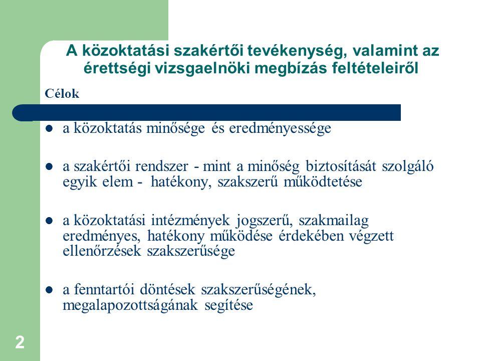 2 A közoktatási szakértői tevékenység, valamint az érettségi vizsgaelnöki megbízás feltételeiről Célok a közoktatás minősége és eredményessége a szaké