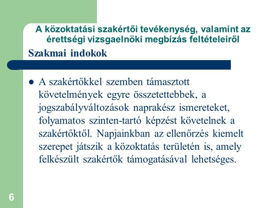 7 A közoktatási szakértői tevékenység, valamint az érettségi vizsgaelnöki megbízás feltételeiről Szakmai indokok A hatályos jogszabályban felsorolt szakterületek elnevezésében keverednek a szakértői és szaktanácsadói szerepek, a szakterületek felaprózódtak, gyakori az egyes szakterületek közötti átfedés, a szakirányok szabad megjelölése a rendszert átláthatatlanná tették, megnehezítették az eligazodást a nyilvántartási rendszerben.