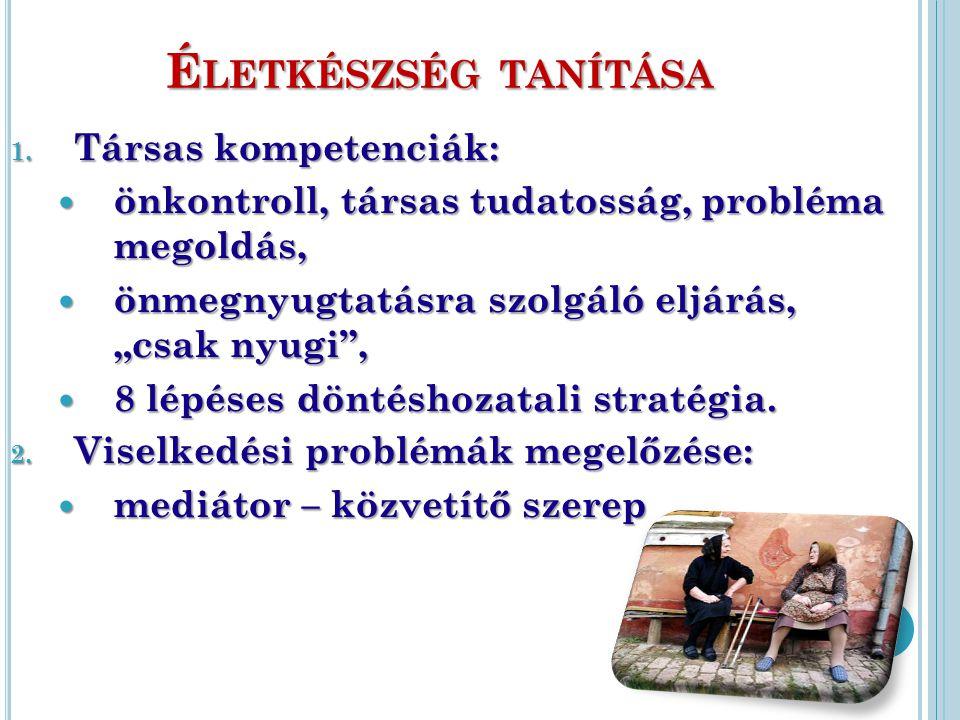 É LETKÉSZSÉG TANÍTÁSA 1. Társas kompetenciák: önkontroll, társas tudatosság, probléma megoldás, önkontroll, társas tudatosság, probléma megoldás, önme