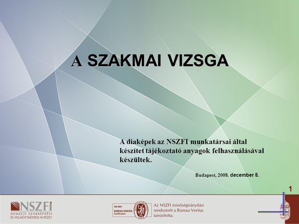 1 A SZAKMAI VIZSGA A diaképek az NSZFI munkatársai által készítet tájékoztató anyagok felhasználásával készültek.