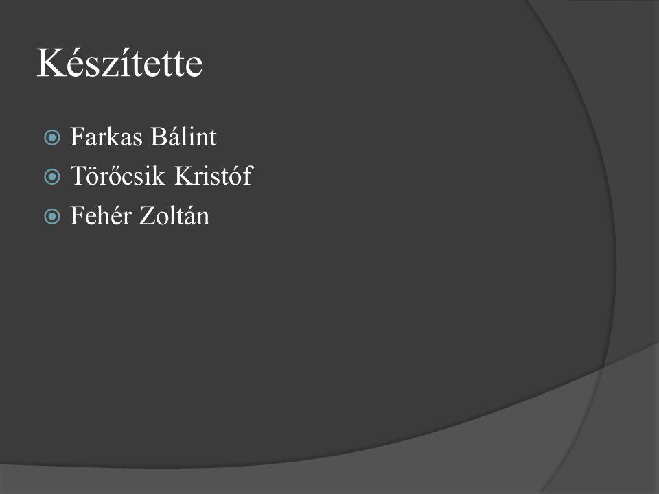 Készítette  Farkas Bálint  Törőcsik Kristóf  Fehér Zoltán