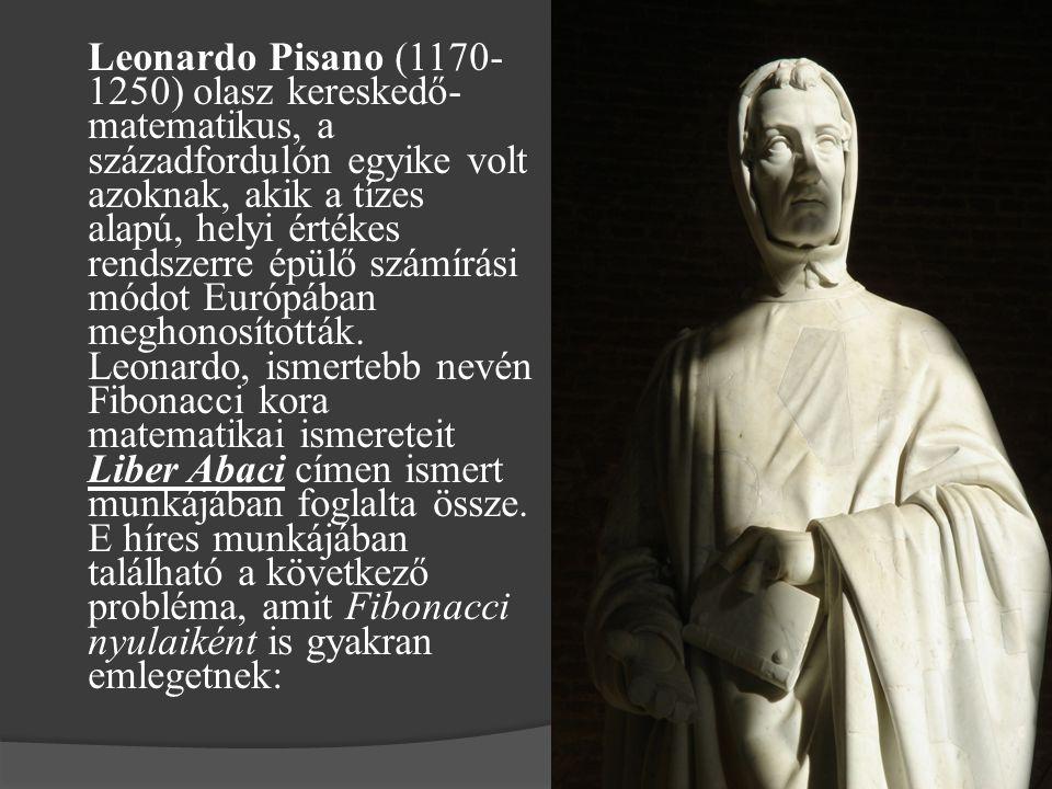 Leonardo Pisano (1170- 1250) olasz kereskedő- matematikus, a századfordulón egyike volt azoknak, akik a tízes alapú, helyi értékes rendszerre épülő sz