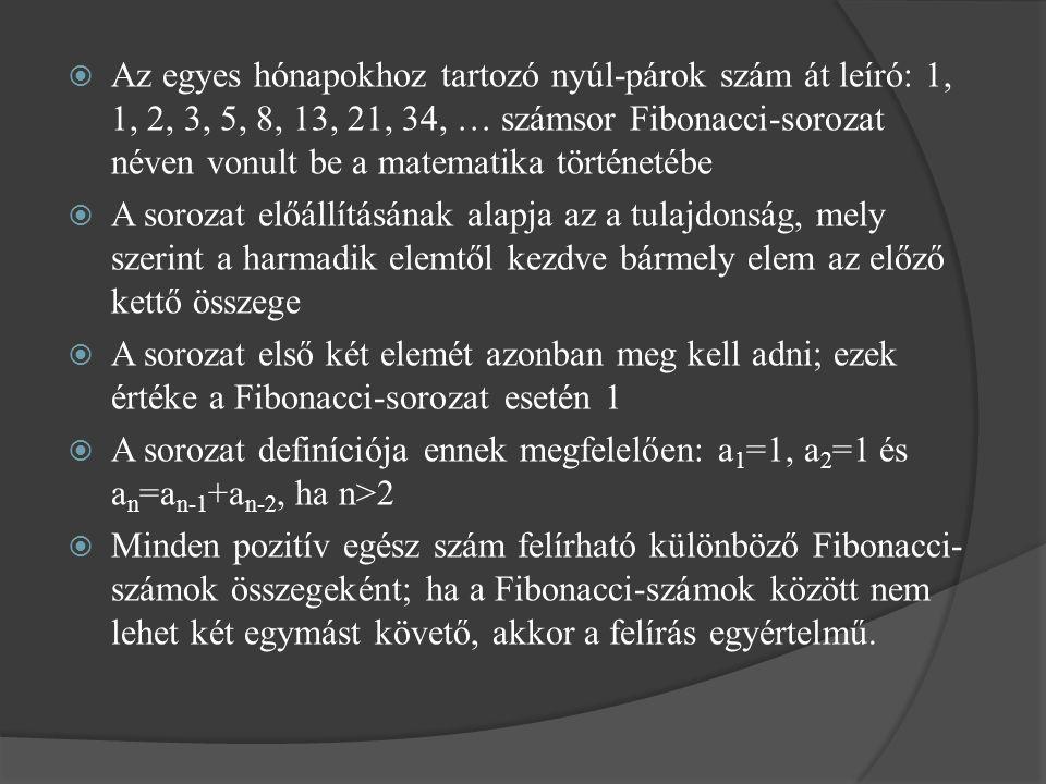  Az egyes hónapokhoz tartozó nyúl-párok szám át leíró: 1, 1, 2, 3, 5, 8, 13, 21, 34, … számsor Fibonacci-sorozat néven vonult be a matematika történe