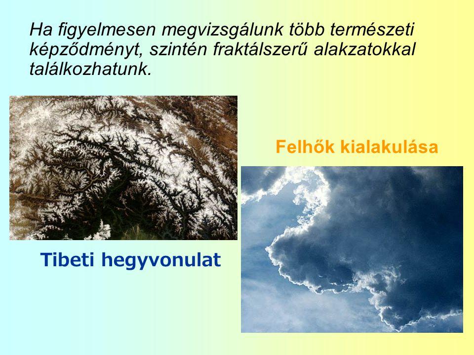 Ha figyelmesen megvizsgálunk több természeti képződményt, szintén fraktálszerű alakzatokkal találkozhatunk. Tibeti hegyvonulat Felhők kialakulása