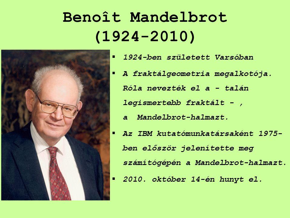 Benoît Mandelbrot (1924-2010) 11924-ben született Varsóban AA fraktálgeometria megalkotója. Róla nevezték el a - talán legismertebb fraktált -, a