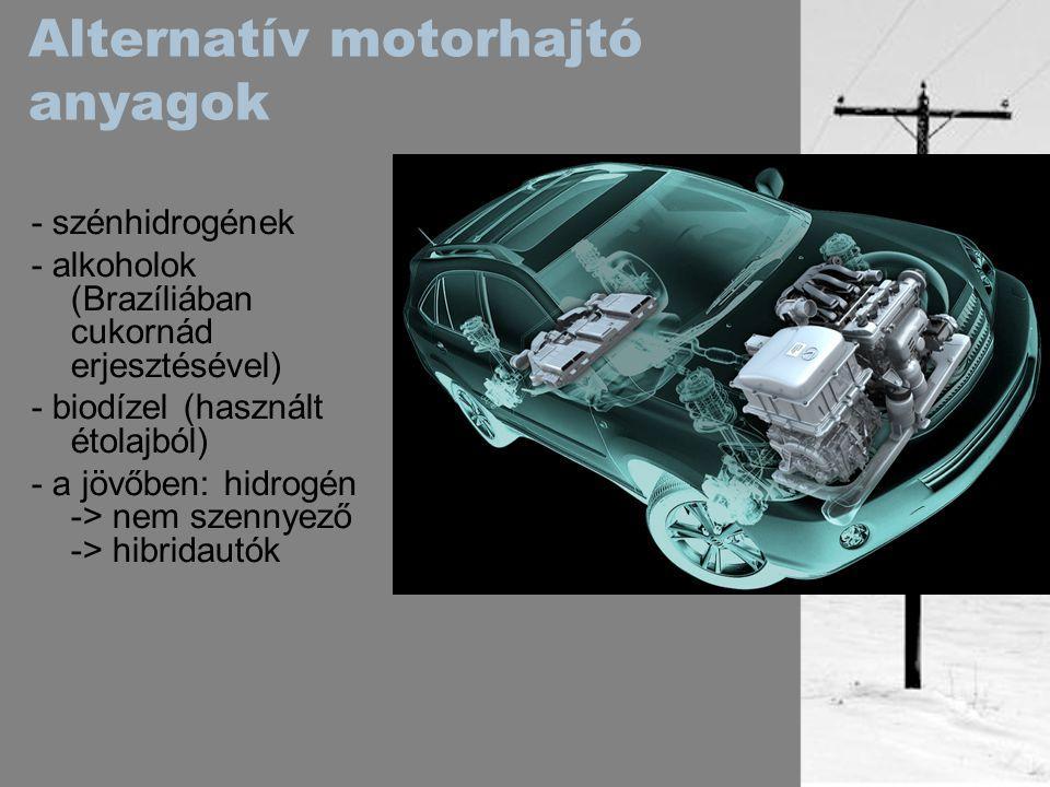 Alternatív motorhajtó anyagok - szénhidrogének - alkoholok (Brazíliában cukornád erjesztésével) - biodízel (használt étolajból) - a jövőben: hidrogén