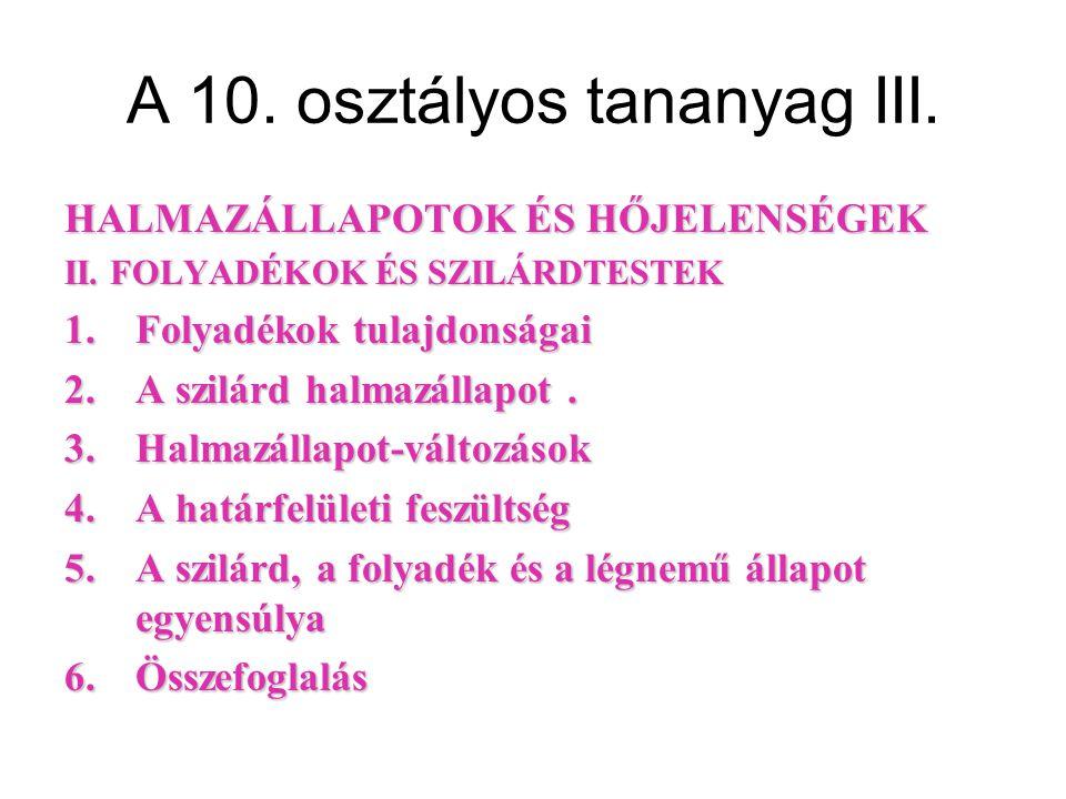 A 10. osztályos tananyag III. HALMAZÁLLAPOTOK ÉS HŐJELENSÉGEK II.