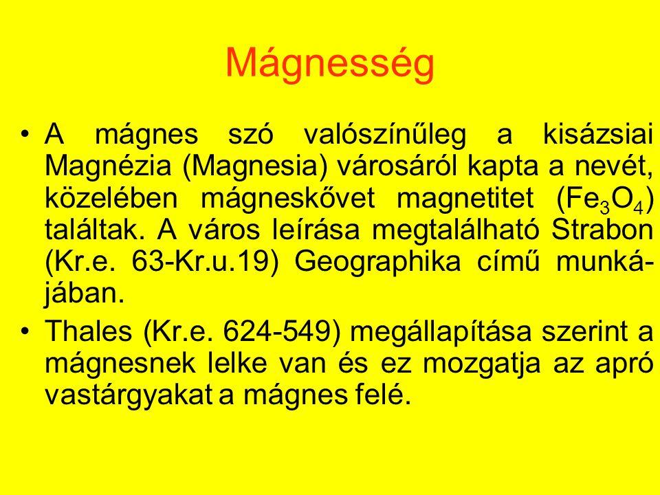 Mágnesség A mágnes szó valószínűleg a kisázsiai Magnézia (Magnesia) városáról kapta a nevét, közelében mágneskővet magnetitet (Fe 3 O 4 ) találtak. A