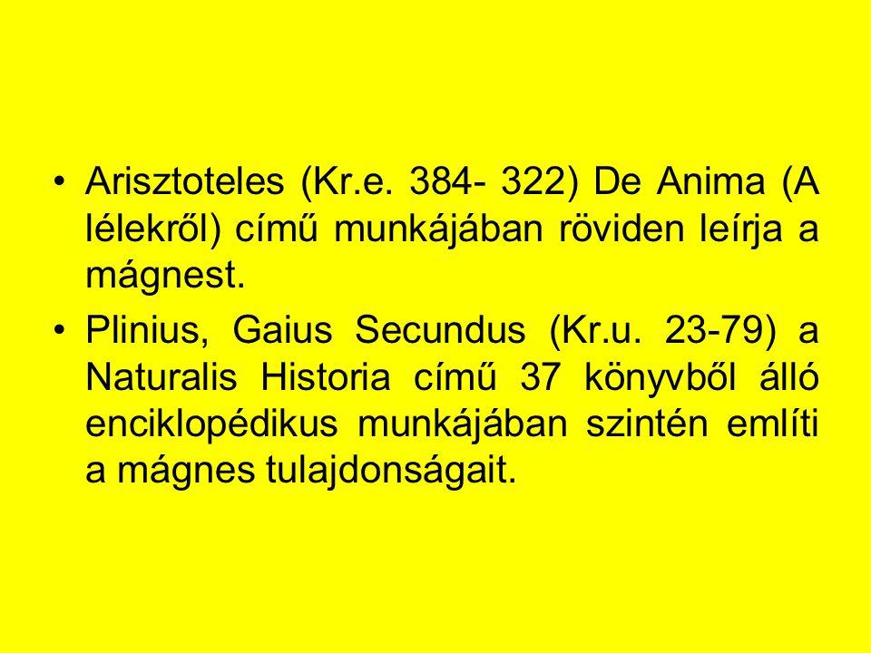 Arisztoteles (Kr.e. 384- 322) De Anima (A lélekről) című munkájában röviden leírja a mágnest. Plinius, Gaius Secundus (Kr.u. 23-79) a Naturalis Histor