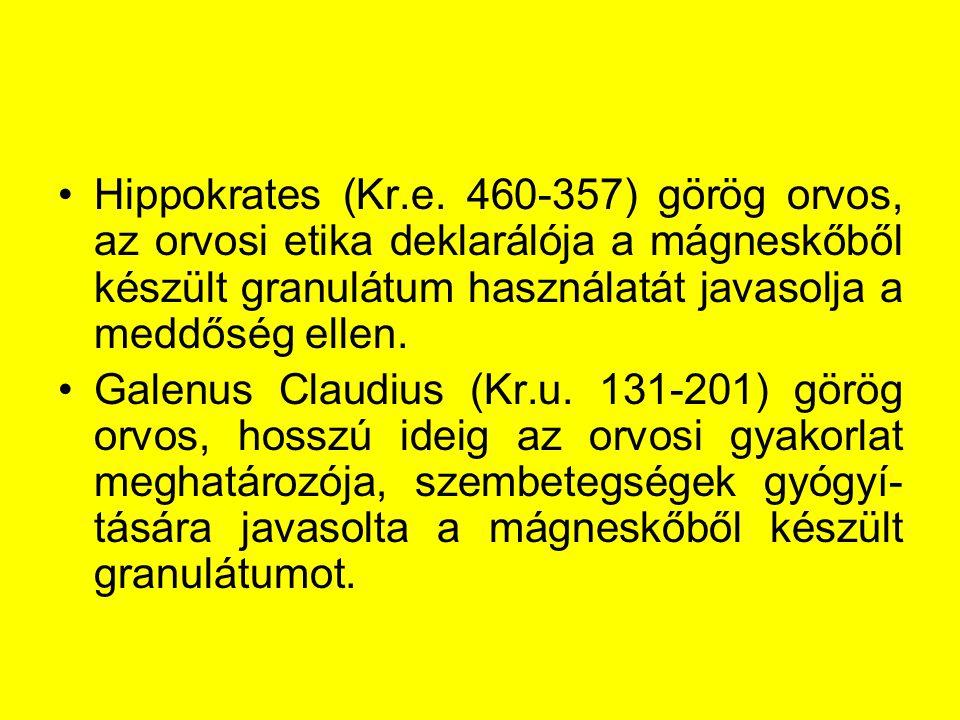 Hippokrates (Kr.e. 460-357) görög orvos, az orvosi etika deklarálója a mágneskőből készült granulátum használatát javasolja a meddőség ellen. Galenus