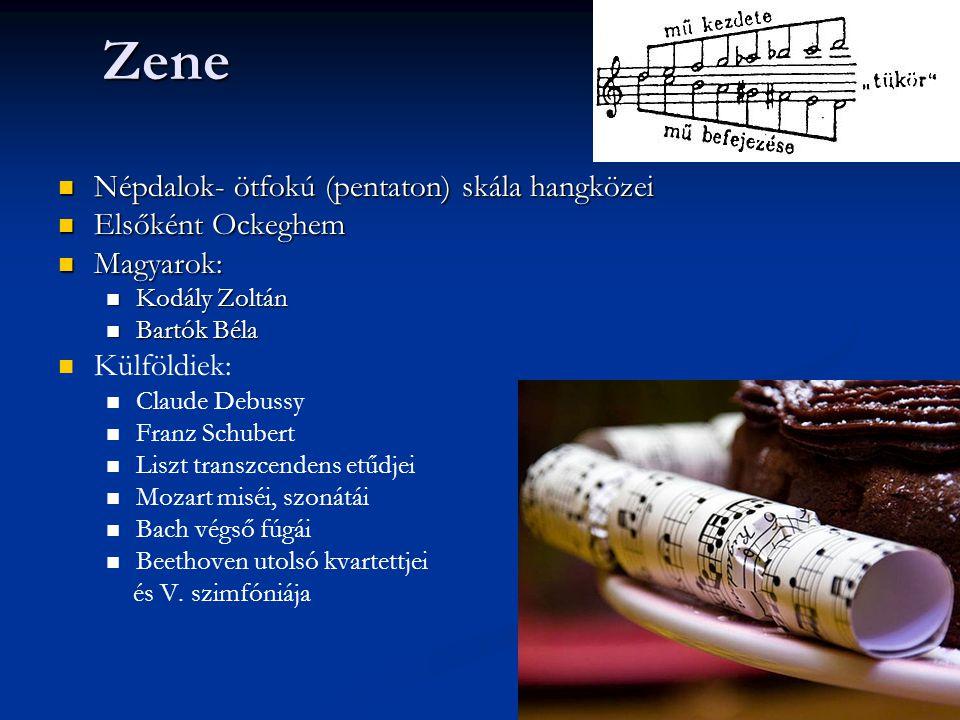Zene Népdalok- ötfokú (pentaton) skála hangközei Népdalok- ötfokú (pentaton) skála hangközei Elsőként Ockeghem Elsőként Ockeghem Magyarok: Magyarok: Kodály Zoltán Kodály Zoltán Bartók Béla Bartók Béla Külföldiek: Claude Debussy Franz Schubert Liszt transzcendens etűdjei Mozart miséi, szonátái Bach végső fúgái Beethoven utolsó kvartettjei és V.