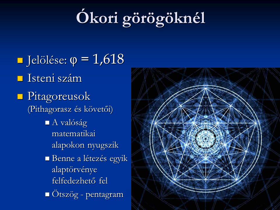 Ókori görögöknél Jelölése:  = 1,618 Jelölése:  = 1,618 Isteni szám Isteni szám Pitagoreusok (Pithagorasz és követői) Pitagoreusok (Pithagorasz és követői) A valóság matematikai alapokon nyugszik A valóság matematikai alapokon nyugszik Benne a létezés egyik alaptörvénye felfedezhető fel Benne a létezés egyik alaptörvénye felfedezhető fel Ötszög - pentagram Ötszög - pentagram