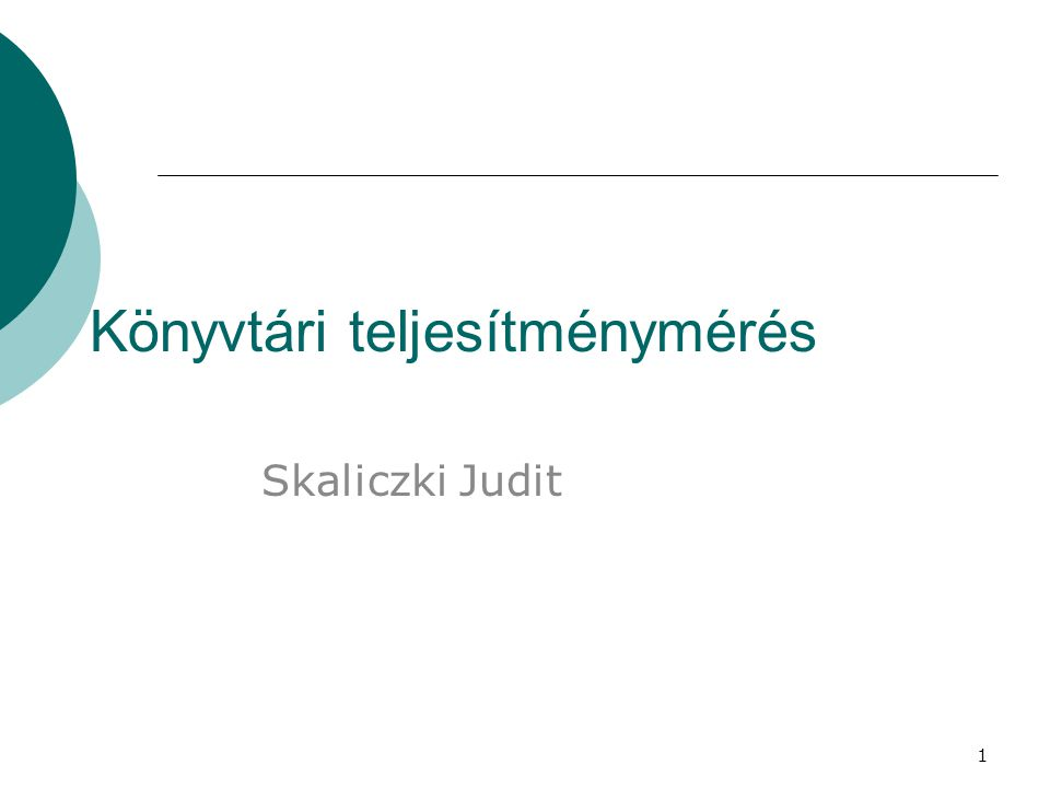 1 Könyvtári teljesítménymérés Skaliczki Judit