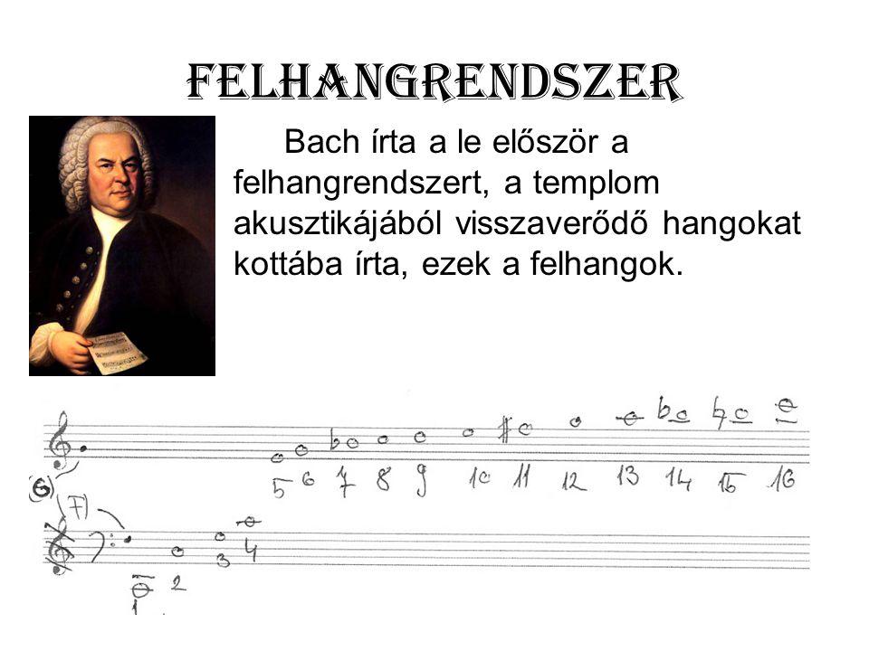 Felhangrendszer Bach írta a le először a felhangrendszert, a templom akusztikájából visszaverődő hangokat kottába írta, ezek a felhangok.