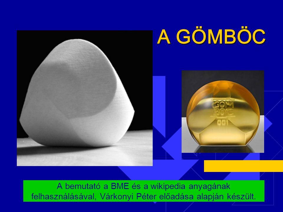 A GÖMBÖC A bemutató a BME és a wikipedia anyagának felhasználásával, Várkonyi Péter előadása alapján készült.