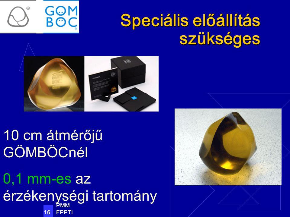 PMM FPPTI 16 Speciális előállítás szükséges 10 cm átmérőjű GÖMBÖCnél 0,1 mm-es az érzékenységi tartomány