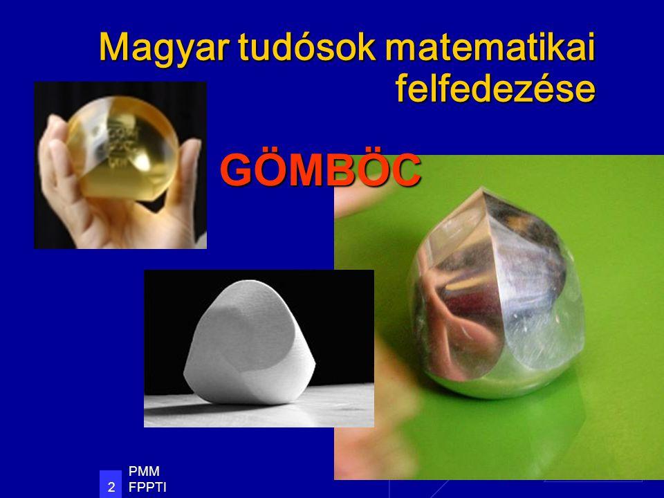 PMM FPPTI 2 Magyar tudósok matematikai felfedezése GÖMBÖC
