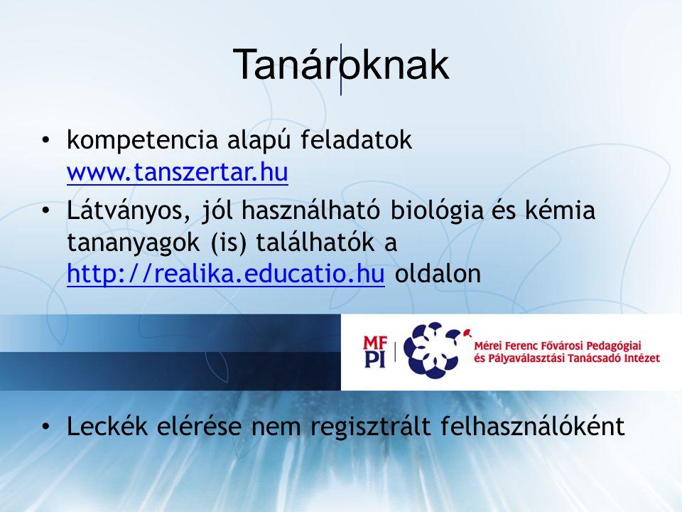 Tanároknak kompetencia alapú feladatok www.tanszertar.hu www.tanszertar.hu Látványos, jól használható biológia és kémia tananyagok (is) találhatók a http://realika.educatio.hu oldalon http://realika.educatio.hu Leckék elérése nem regisztrált felhasználóként