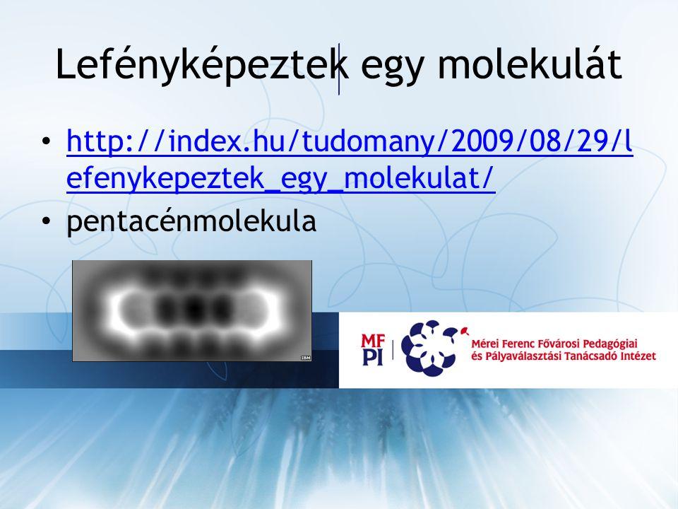 Lefényképeztek egy molekulát http://index.hu/tudomany/2009/08/29/l efenykepeztek_egy_molekulat/ http://index.hu/tudomany/2009/08/29/l efenykepeztek_egy_molekulat/ pentacénmolekula