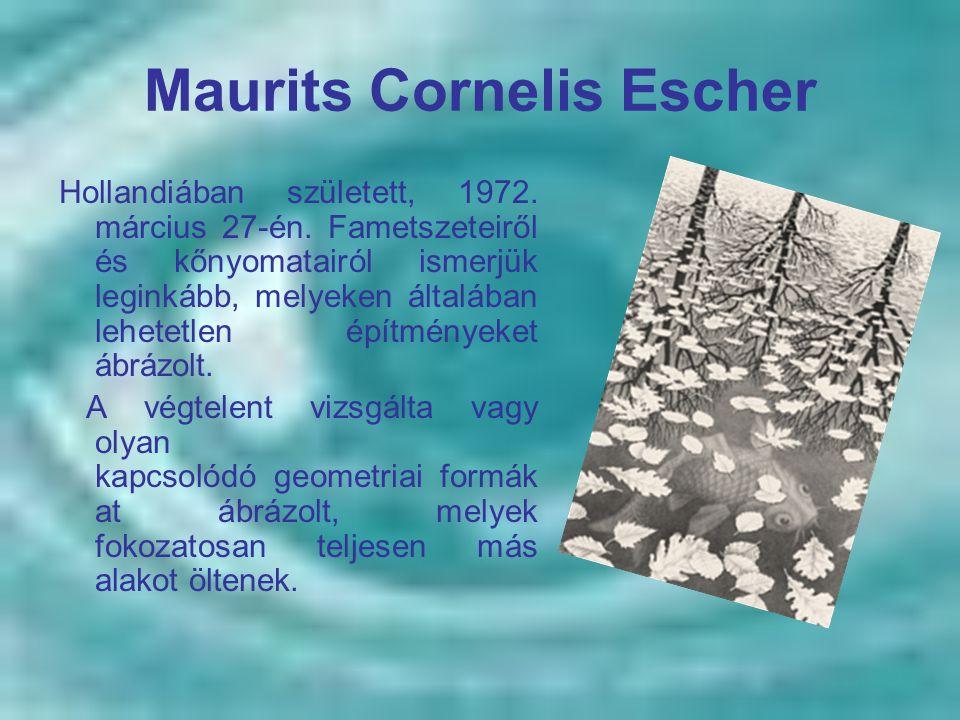 Maurits Cornelis Escher Hollandiában született, 1972. március 27-én. Fametszeteiről és kőnyomatairól ismerjük leginkább, melyeken általában lehetetlen