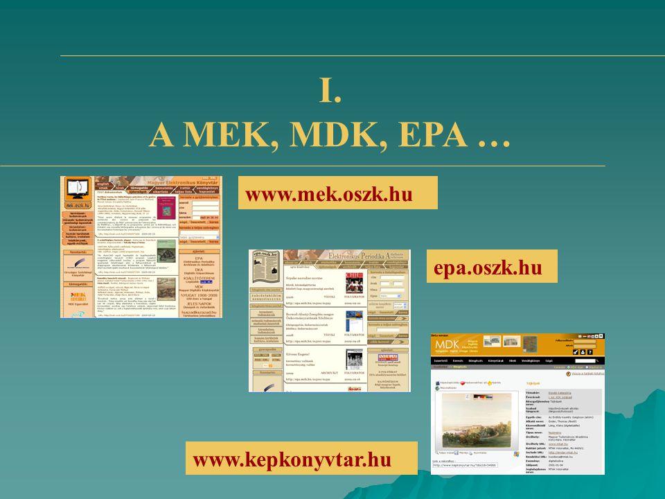 I. A MEK, MDK, EPA … www.mek.oszk.hu www.kepkonyvtar.hu epa.oszk.hu