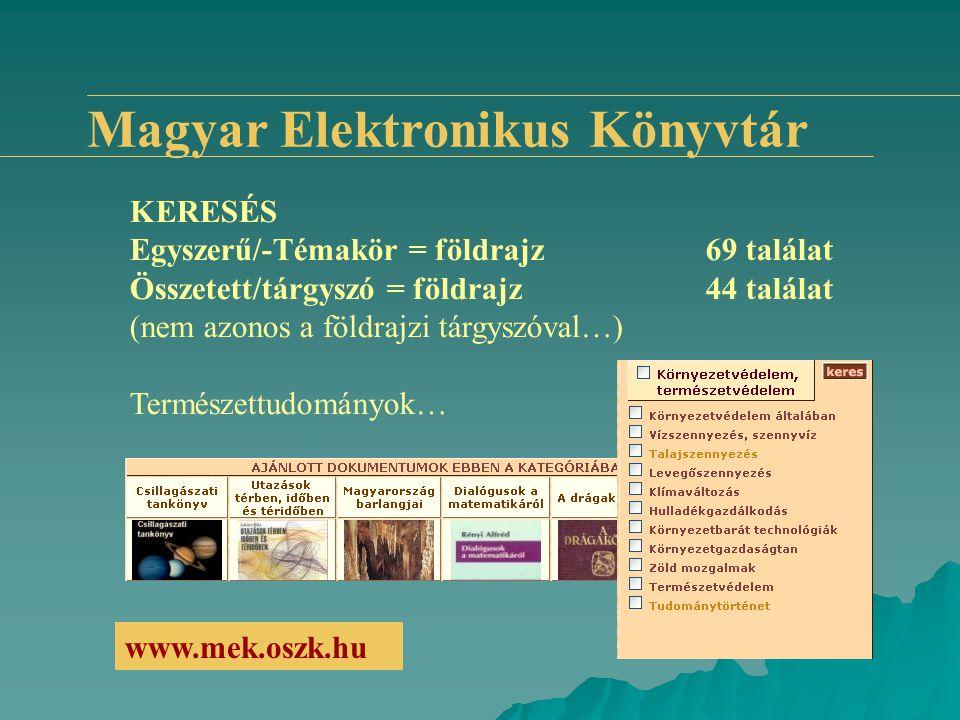 Magyar Elektronikus Könyvtár KERESÉS Egyszerű/-Témakör = földrajz69 találat Összetett/tárgyszó = földrajz44 találat (nem azonos a földrajzi tárgyszóva