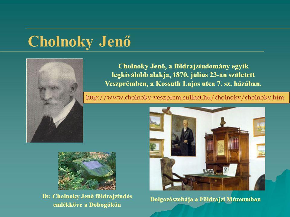 Cholnoky Jenő Cholnoky Jenő, a földrajztudomány egyik legkiválóbb alakja, 1870. július 23-án született Veszprémben, a Kossuth Lajos utca 7. sz. házába