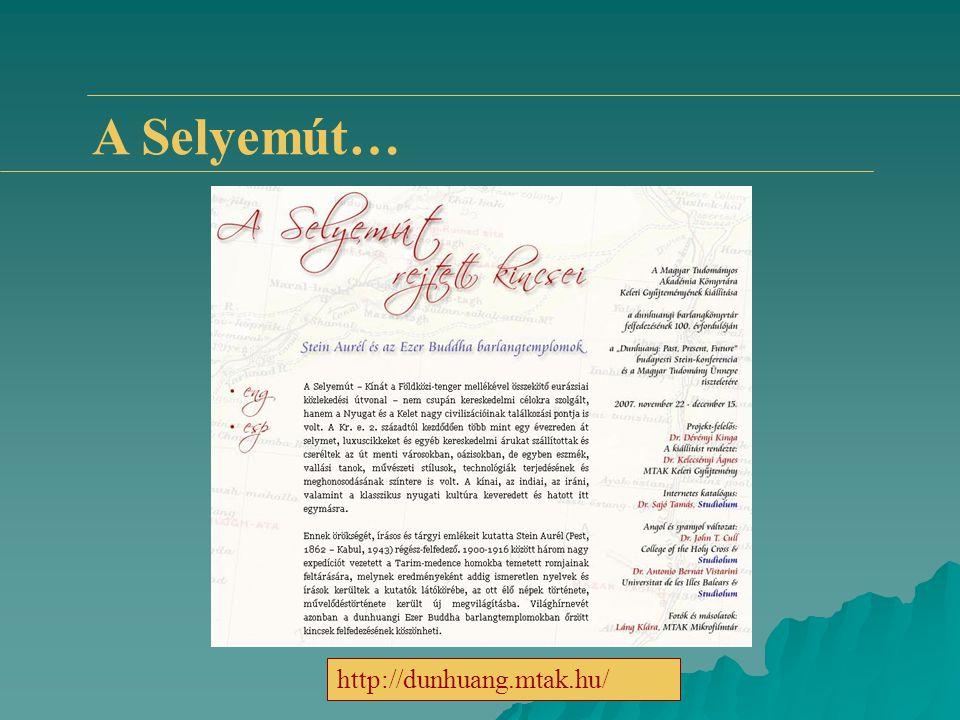 A Selyemút… http://dunhuang.mtak.hu/