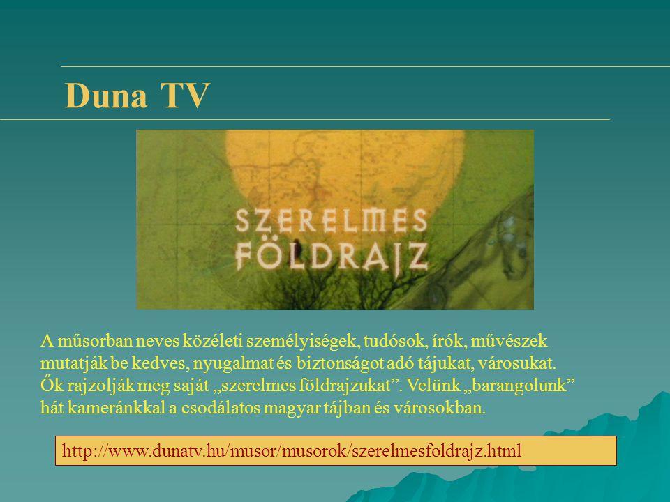 Duna TV http://www.dunatv.hu/musor/musorok/szerelmesfoldrajz.html A műsorban neves közéleti személyiségek, tudósok, írók, művészek mutatják be kedves,