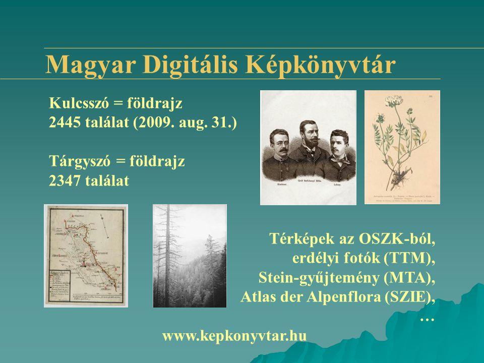 Magyar Digitális Képkönyvtár Kulcsszó = földrajz 2445 találat (2009. aug. 31.) Tárgyszó = földrajz 2347 találat Térképek az OSZK-ból, erdélyi fotók (T
