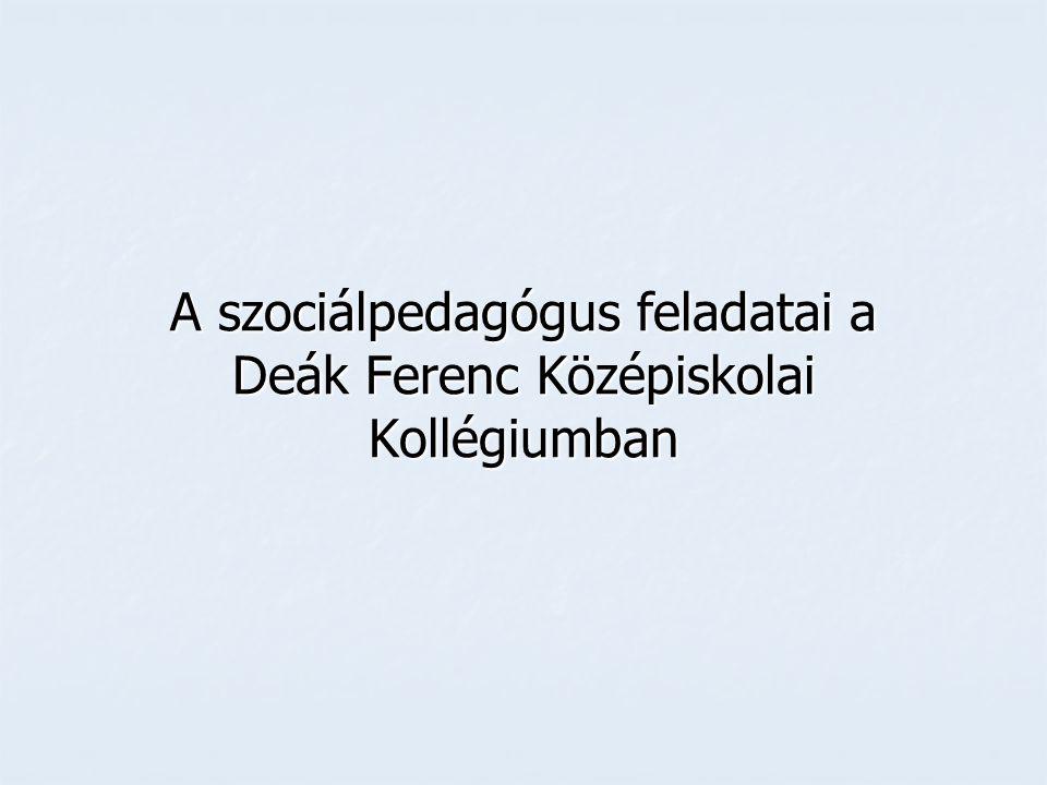 A szociálpedagógus feladatai a Deák Ferenc Középiskolai Kollégiumban