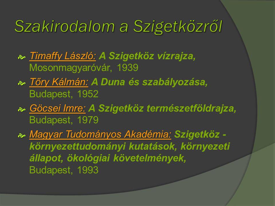  Timaffy László:  Timaffy László: A Szigetköz vízrajza, Mosonmagyaróvár, 1939  Tőry Kálmán:  Tőry Kálmán: A Duna és szabályozása, Budapest, 1952 