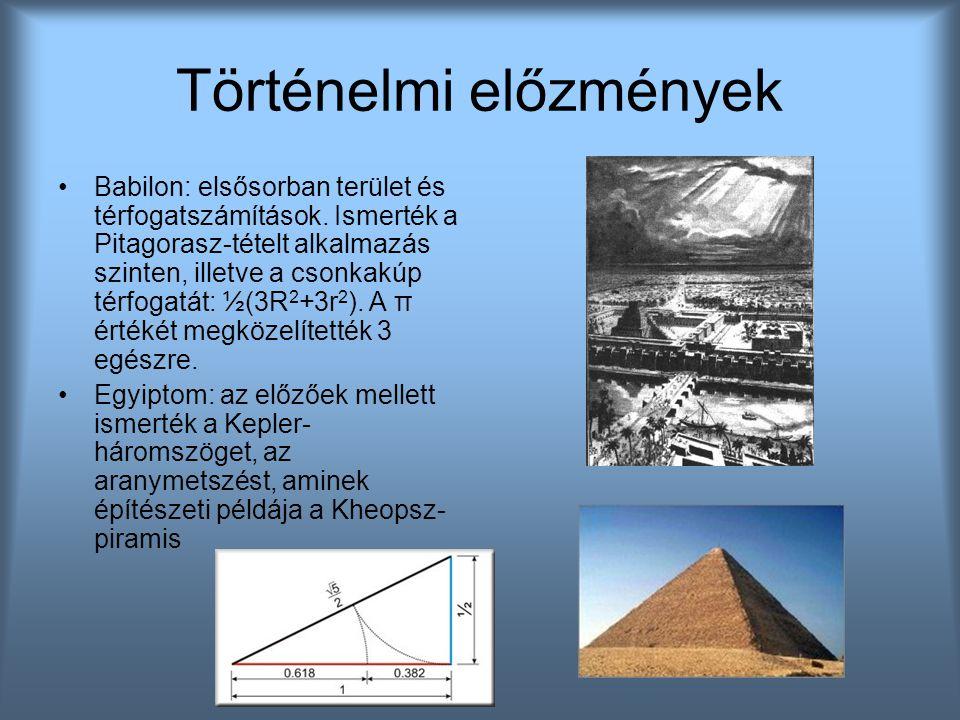 Történelmi előzmények Babilon: elsősorban terület és térfogatszámítások. Ismerték a Pitagorasz-tételt alkalmazás szinten, illetve a csonkakúp térfogat