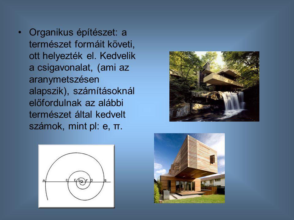 Organikus építészet: a természet formáit követi, ott helyezték el. Kedvelik a csigavonalat, (ami az aranymetszésen alapszik), számításoknál előforduln