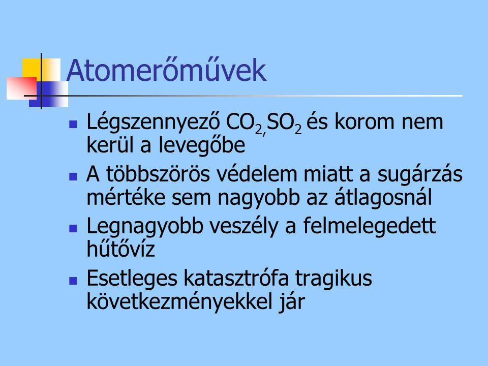 Atomerőművek Légszennyező CO 2, SO 2 és korom nem kerül a levegőbe A többszörös védelem miatt a sugárzás mértéke sem nagyobb az átlagosnál Legnagyobb