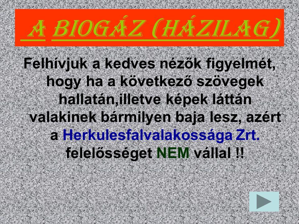 A Biogáz (házilag) Felhívjuk a kedves nézők figyelmét, hogy ha a következő szövegek hallatán,illetve képek láttán valakinek bármilyen baja lesz, azért a Herkulesfalvalakossága Zrt.