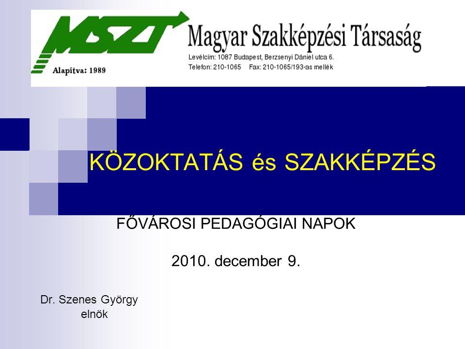 KÖZOKTATÁS és SZAKKÉPZÉS FŐVÁROSI PEDAGÓGIAI NAPOK 2010. december 9. Dr. Szenes György elnök