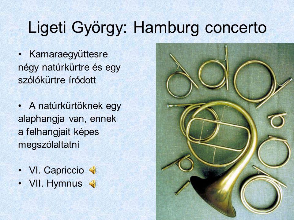 Ligeti György: Hamburg concerto Kamaraegyüttesre négy natúrkürtre és egy szólókürtre íródott A natúrkürtöknek egy alaphangja van, ennek a felhangjait