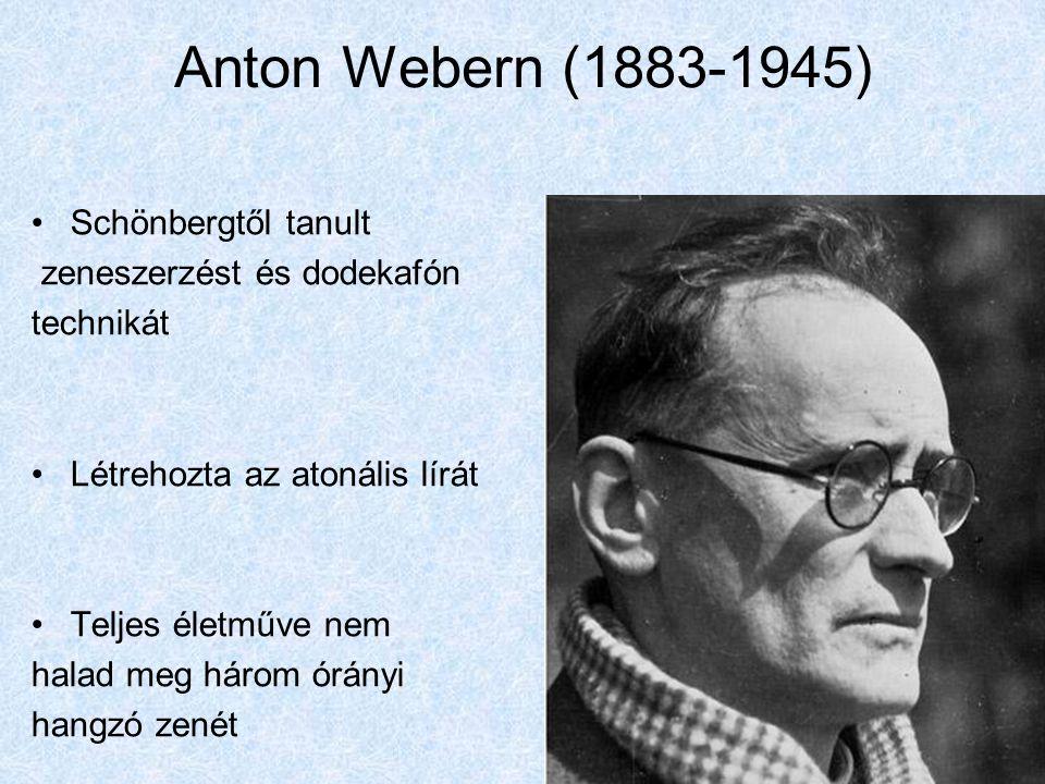 Anton Webern (1883-1945) Schönbergtől tanult zeneszerzést és dodekafón technikát Létrehozta az atonális lírát Teljes életműve nem halad meg három órán
