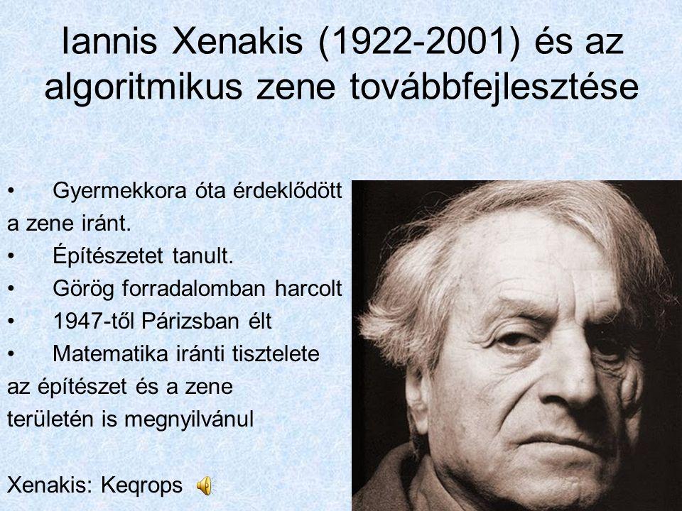 Iannis Xenakis (1922-2001) és az algoritmikus zene továbbfejlesztése Gyermekkora óta érdeklődött a zene iránt. Építészetet tanult. Görög forradalomban