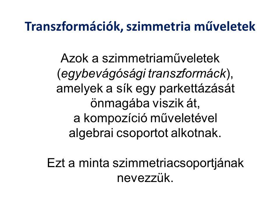 Transzformációk, szimmetria műveletek Azok a szimmetriaműveletek (egybevágósági transzformáck), amelyek a sík egy parkettázását önmagába viszik át, a