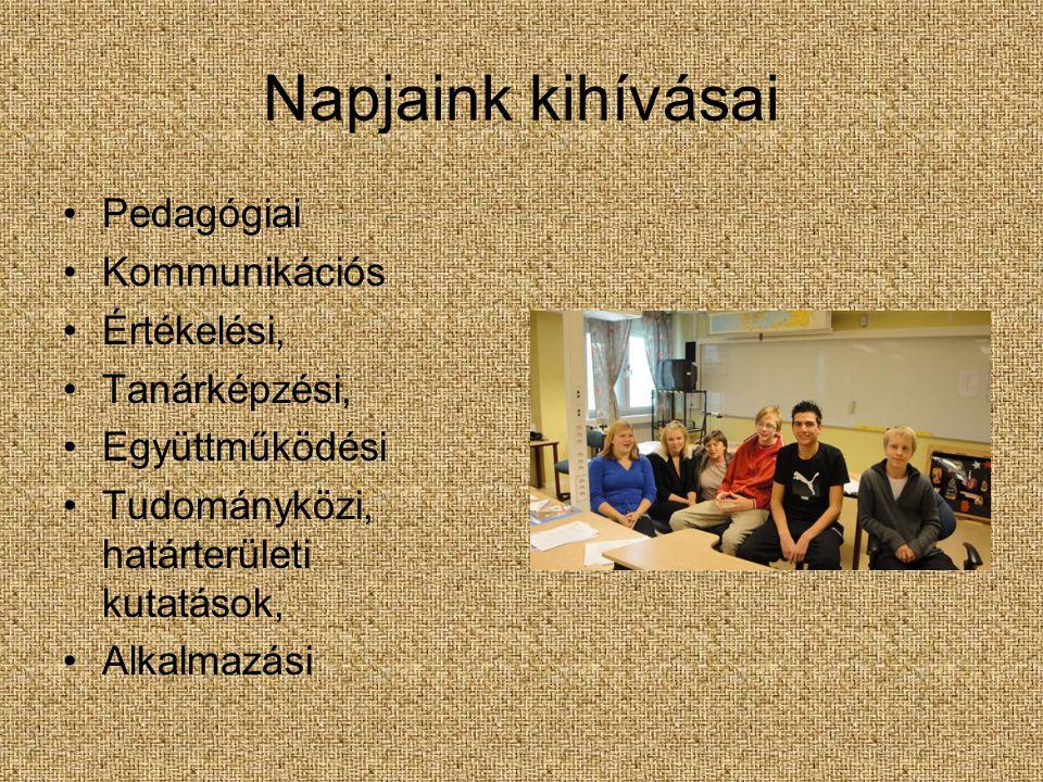 Napjaink kihívásai Pedagógiai Kommunikációs Értékelési, Tanárképzési, Együttműködési Tudományközi, határterületi kutatások, Alkalmazási