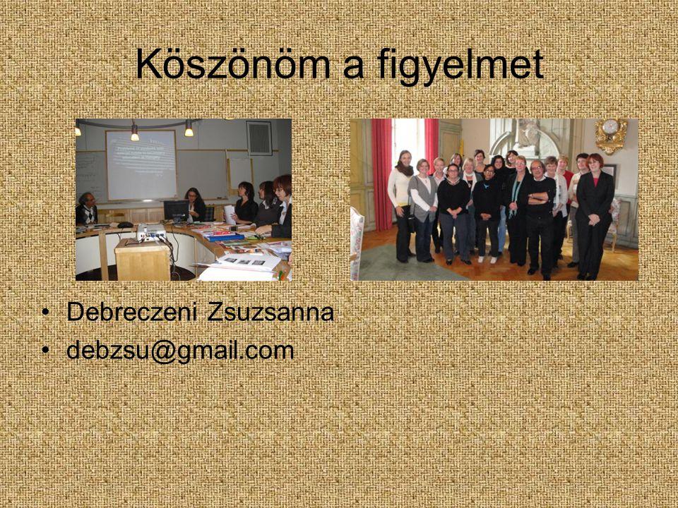 Köszönöm a figyelmet Debreczeni Zsuzsanna debzsu@gmail.com