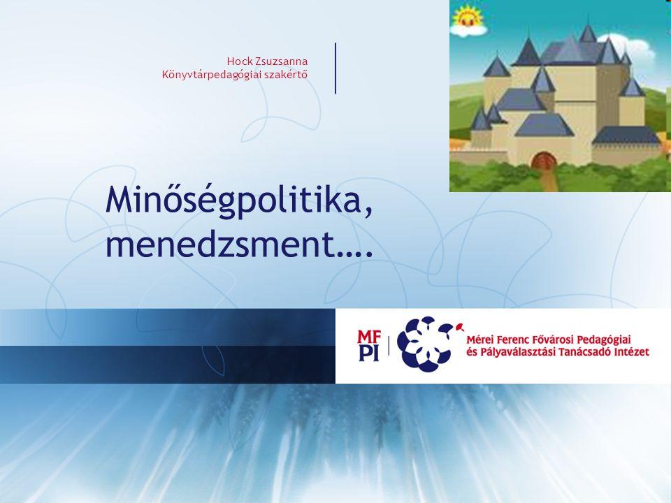 Hock Zsuzsanna Könyvtárpedagógiai szakértő Minőségpolitika, menedzsment….