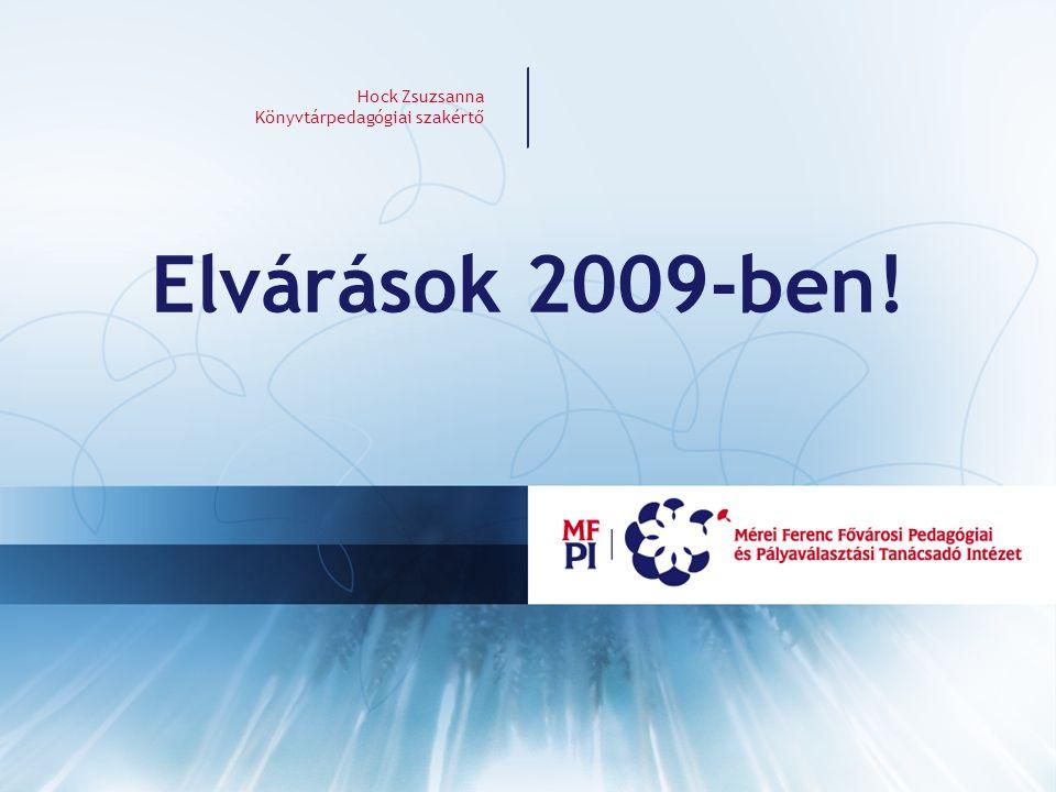 Hock Zsuzsanna Könyvtárpedagógiai szakértő Elvárások 2009-ben!