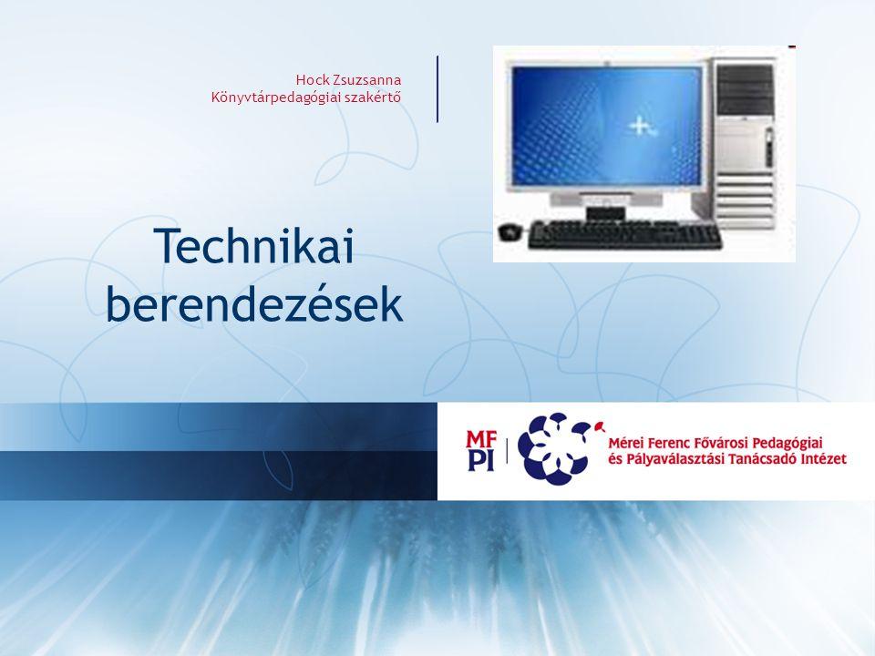 Hock Zsuzsanna Könyvtárpedagógiai szakértő Technikai berendezések