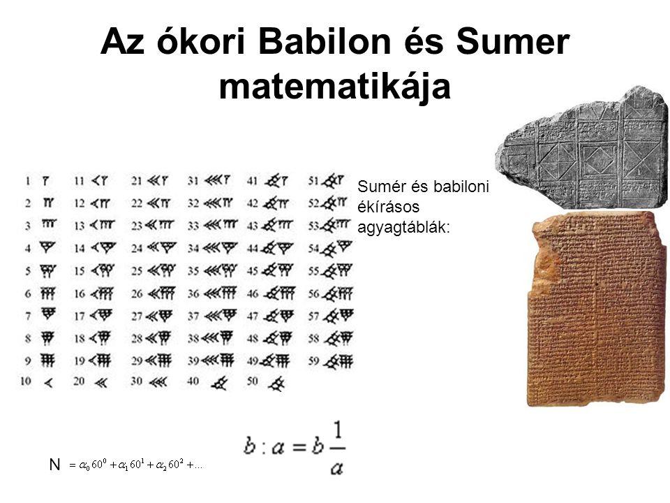 Az ókori Babilon és Sumer matematikája N Sumér és babiloni ékírásos agyagtáblák: