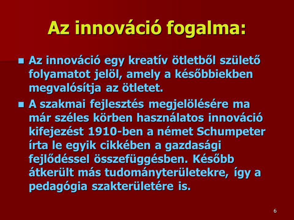 Az innováció fogalma: Az innováció egy kreatív ötletből születő folyamatot jelöl, amely a későbbiekben megvalósítja az ötletet.
