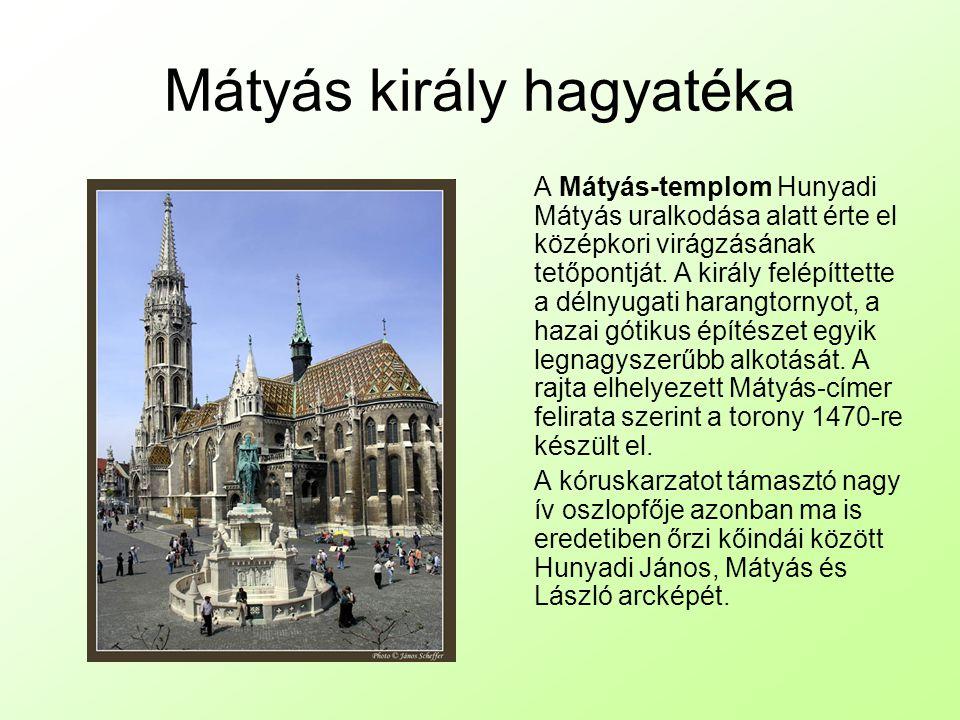 Mátyás király hagyatéka A Mátyás-templom Hunyadi Mátyás uralkodása alatt érte el középkori virágzásának tetőpontját.